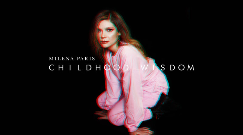 "MILENA PARIS' new hypnotic single ""Childhood Wisdom"""